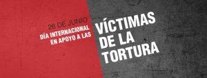 Declaración Pública 26 de Junio de 2016, Día Internacional de Apoyo a las Victimas de la Tortura