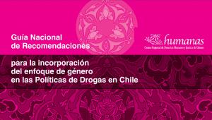 Guía Nacional de Recomendaciones para la incorporación del enfoque de género en las Políticas de Drogas en Chile