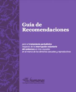 Guía de Recomendaciones para el tratamiento periodístico respecto de la interrupción voluntaria del embarazo en tres causales en el marco de los derechos sexuales y reproductivos