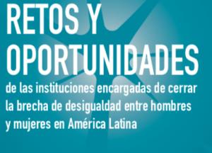 Retos y Oportunidades de las instituciones encargadas de cerrar la brecha de desigualdad entre hombres y mujeres en América Latina – Chile