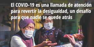 El COVID-19 es una llamada de atención para revertir la desigualdad, un desafío para que nadie se quede atrás