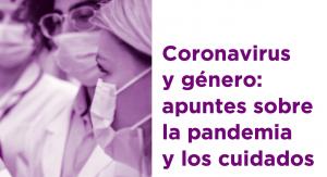 Coronavirus y género: apuntes sobre la pandemia del Covid-19 y los cuidados