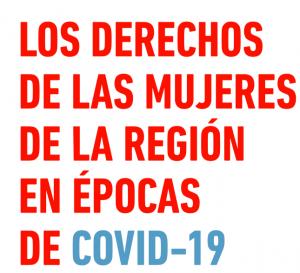 Los derechos de las mujeres de la región en épocas de COVID-19. Estado de situación y recomendaciones para promover políticas con justicia de género