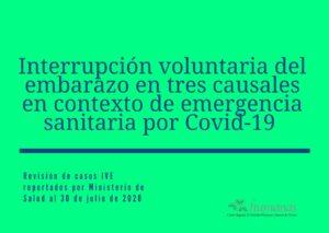 Interrupción voluntaria del embarazo en tres causales en contexto de emergencia sanitaria por Covid-19. Revisión de casos IVE reportados por Ministerio de Salud al 30 de julio de 2020