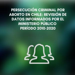 Persecución criminal por aborto en Chile: revisión de datos informados por el Ministerio Público período 2010-2020